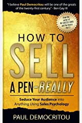 How to Sell a Pen - Really: Seduce Your Audience into Anything Using Sales Psychology Kindle Edition