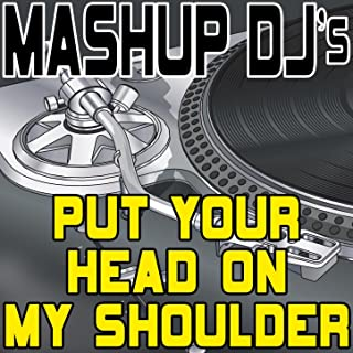 Put Your Head On My Shoulder (Remix Tools For Mash-Ups)