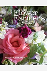 The Flower Farmer's Year: How to grow cut flowers for pleasure and profit Kindle Edition