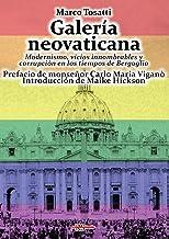 Galería neovaticana: Modernismo, vicios innombrables y corrupción en los tiempos de Bergoglio (Spanish Edition)