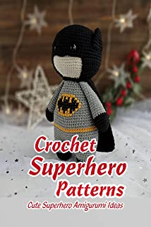 Crochet Superhero Patterns: Cute Superhero Amigurumi Ideas: Gift for Kids