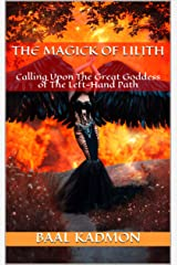 The Magick Of Lilith: Calling Upon The Great Goddess of The Left-Hand Path (Mesopotamian Magick Book 1) Kindle Edition