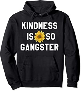 Kindness Is So Gangster Shirt,Dude Be Kind,Be a Nice Human Pullover Hoodie