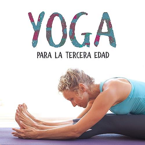 Yoga para la Tercera Edad - Rutina para Mejorar la Calidad ...