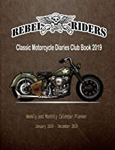 Classic Motorcycle Diaries Club Book 2019: Weekly and Monthly Calendar Planner January 2019 - December 2019 (Ride in My Life)