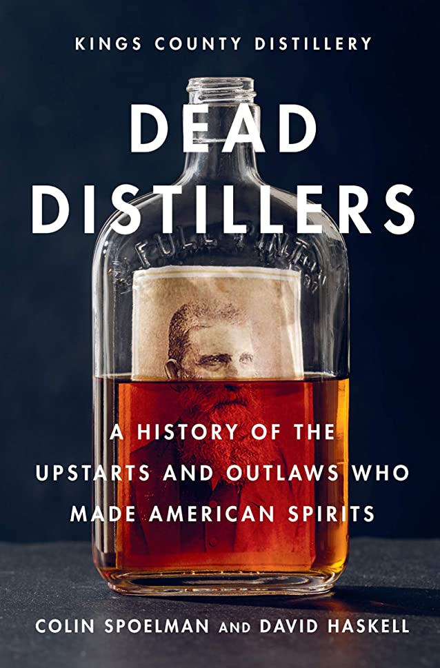 確かめる小屋リングDead Distillers: A History of the Upstarts and Outlaws Who Made American Spirits (English Edition)