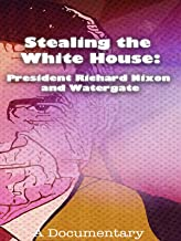 Stealing the White House: President Richard Nixon and Watergate