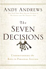 The Seven Decisions: Understanding the Keys to Personal Success Kindle Edition