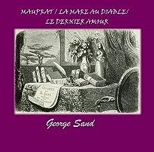 Mauprat / La Mare au Diable / Le Dernier Amour ( Romans Illustrés et Annotés ) (French Edition)