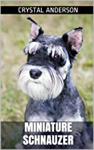Miniature Schnauzer: How to Own, Train and Care for Your Miniature Schnauzer