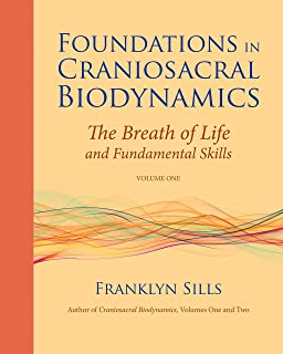 Foundations in Craniosacral Biodynamics, Volume One: The Breath of Life and Fundamental Skills