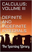 The Learning Library: Calculus, Volume III: Definite and Indefinite Integrals (English Edition)