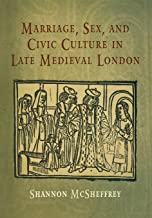 Marriage, Sex, and Civic Culture in Late Medieval London (The Middle Ages Series)