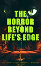 The Horror Beyond Life's Edge: 560+ Macabre Classics, Supernatural Mysteries & Dark Tales: The Mark of the Beast, Shapes in the Fire, A Ghost, The Man-Wolf, ... Picture of Dorian Gray, The Ghost Pirates…