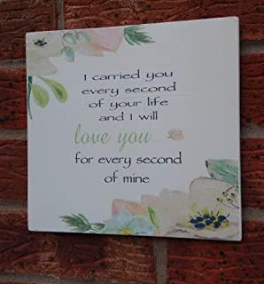 MosesMat41 I Carried You Every Second of Your Life Plaque Sign 8x8 inch Sign
