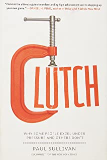 Clutch: Why Some People Excel Under Pressure and Others Don't