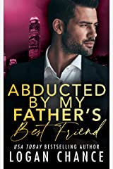 Abducted By My Father's Best Friend (The Taken Series Book 5) Kindle Edition