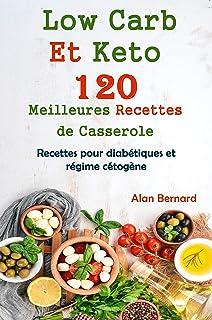 Low Carb Et keto: Découvrez la cuisine avec 120 meilleures recettes de casserole Low..