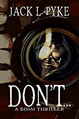 Don't...: A gay BDSM Thriller Kindle Edition