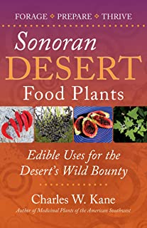 Sonoran Desert Food Plants: Edible Uses for the Desert`s Wild Bounty