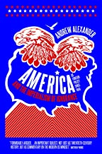 America and the Imperialism of Ignorance: How America Won the War and Lost the Peace - US Foreign Policy Since 1945