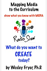 Radio Show: show what you know with media (Mapping Media to the Curriculum Book 3) Kindle Edition