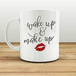 Wake Up and Make Up Coffee Mug Tea Cup Custom Gift 11oz