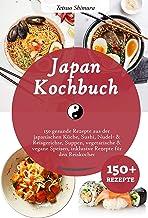 Japan Kochbuch: 150 gesunde Rezepte aus der japanischen Küc