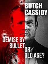 Butch Cassidy: Demise By Bullet Or Old Age?