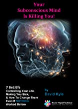 Your Subconscious Mind Is Killing You! 7 BeLIEfs Controlling Your Life, Making You Sick & How To Change Them Even If NOTHING Worked Before