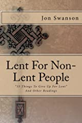 Lent for Non-Lent People: 33 Things to Give up for Lent and Other Readings Kindle Edition