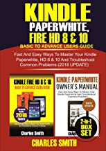 Kindle Paperwhite, Fire HD 8 & 10: Basic To Advance Users Guide: Fast and Easy Ways To Master Your Kindle Paperwhite, HD 8 & 19 and Troubleshoot Common Problems (2018 Update) 2-In-1 Boxset