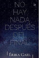No hay nada después del final (Spanish Edition) Kindle Edition