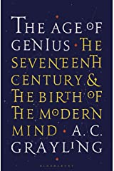 The Age of Genius: The Seventeenth Century and the Birth of the Modern Mind Kindle Edition