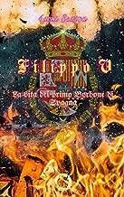 Filippo V (Bundle sulla vita di Filippo di Borbone, serie Borbone Filippo vol. 1 + vol.2 + vol.3 + vol.4+vol.5+vol.6): La vita del primo Borbone di Spagna (Italian Edition)