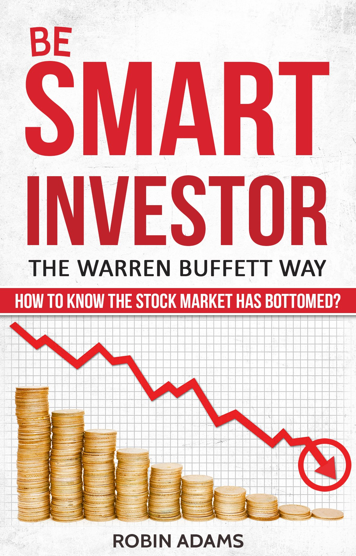 Smart Investor: Warren Buffett Way: How to know the stock market has bottomed? (Market Crash, Intelligent Investor, Stock Market, Financial Freedom, Stock Valuation, Wealth Creation Book 1)