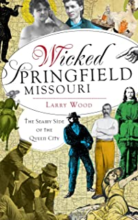 Wicked Springfield, Missouri: The Seamy Side of the Queen City