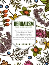 HERBALISM FOR BEGINNERS: The Complete Naturopathic Guide of Medical Herbs. Over 180 Scientifically Proven Medicinal Plants...