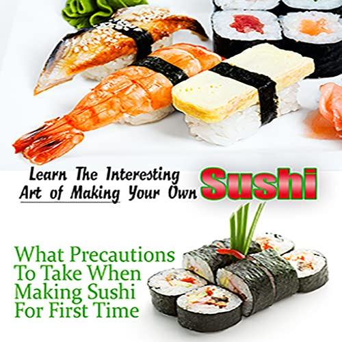 Sushi Recipes - Learn How To Make Your Own Sushi Rolls - Rice - Fish And Other Major Popular Sushi Recipes At Home