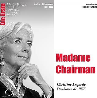 Madame Chairman - Christine Lagarde: Mutige Frauen verändern die Welt