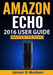 Amazon Echo 2016 User Guide: Master The Echo