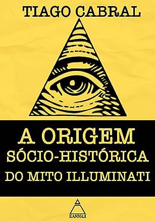 A Origem Sócio-Histórica do Mito Illuminati (Artigos Livro 2)