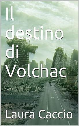 Il destino di Volchac( Fantasy, epic fantasy, thriller, urban fantasy): Fantasy, Thriller, Psicologico, fantasy urban, epic fantasy