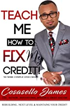 Teach Me How to Fix My Credit!: No More Complicated Credit!