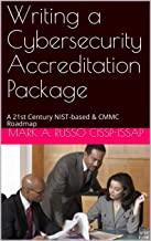 Writing a Cybersecurity Accreditation Package: A 21st Century NIST-based & CMMC Roadmap (English Edition)