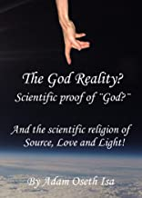 The God Reality?: Scientific proof of God? And the scientific religion of Source, Love and Light! (Great Romantic Revivalist`s Reformation Revolution Renaissance (GRRRRR) Book 1)