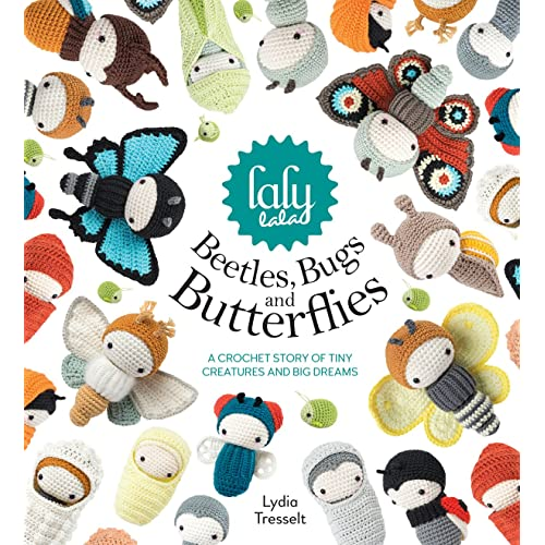Lalylalas Beetles Bugs and Butterflies: A Crochet Story of Tiny Creatures and Big Dreams