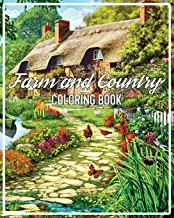 Farm and Country Coloring Book: A country Scenes Adult Coloring Book Featuring Country Charm Scenes And Charms For The Eas...