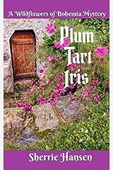 Plum Tart Iris: A Wildflowers of Bohemia Mystery Kindle Edition