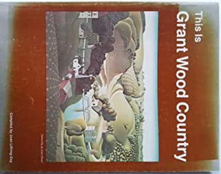 This is GRANT WOOD Country. Compiled by Joan Liffring-Zug, edited by John Zug, in cooperation with Nan Wood Graham.